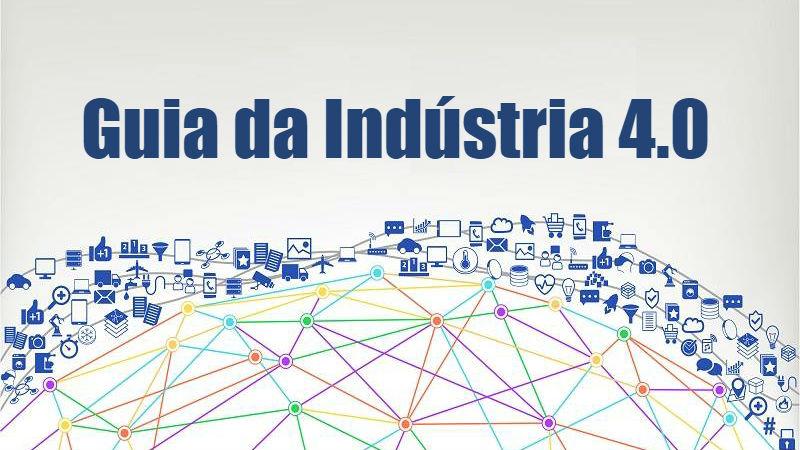 Guia completo da industria 4.0 para melhor entendimento no cenário que vivemos hoje.